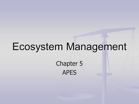 Ecosystem Management Chapter 5 APES. The Crisis: