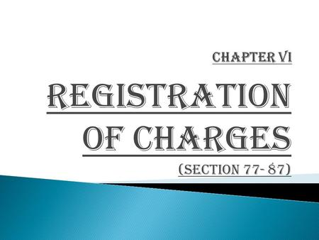 "REGISTRATION OF CHARGES (section 77- 87). ""CHARGE"" means an interest or lien created on the property or assets of a company or any of its undertakings."
