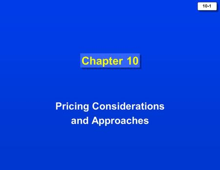 10-1 Chapter 10 Pricing Considerations and Approaches.