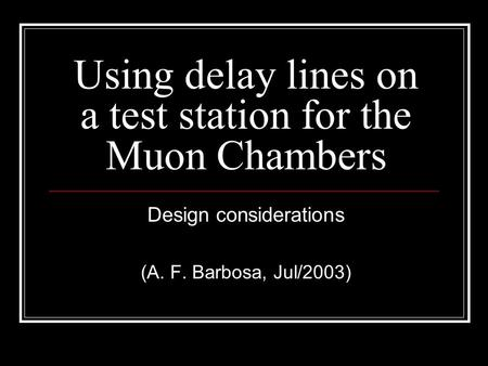 Using delay lines on a test station for the Muon Chambers Design considerations (A. F. Barbosa, Jul/2003)