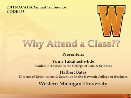 Presenters: Yumi Takahashi-Ede Academic Advisor in the College of Arts & Sciences Halbert Bates Director of Recruitment & Retention in the Haworth College.