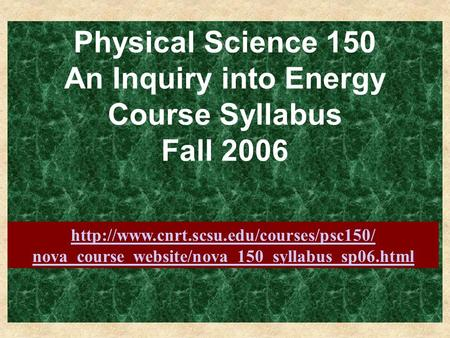 Physical Science 150 An Inquiry into Energy Course Syllabus Fall 2006  nova_course_website/nova_150_syllabus_sp06.html.