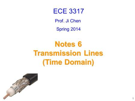 Prof. Ji Chen Notes 6 Transmission Lines (Time Domain) ECE 3317 1 Spring 2014.
