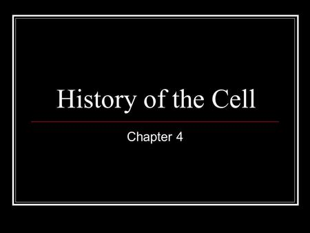 History of the Cell Chapter 4. Discovery of Cells Robert Hooke --- Discovered and named the first cell Anton van Leeuwenhoek --- Discovered 1 st living.