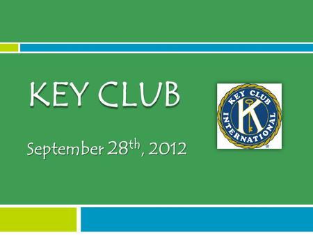 September 28 th, 2012 KEY CLUB. Dues!  Pay your dues NOW!  $15  You won't be a registered Key Club member until you pay  Which means  No Key Club.
