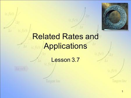 1 Related Rates and Applications Lesson 3.7 2 General vs. Specific Note the contrast … General situation –properties true at every instant of time Specific.