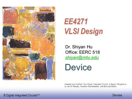 Device EE4271 VLSI Design Dr. Shiyan Hu Office: EERC 518