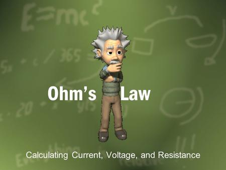 Ohm's Law Calculating Current, Voltage, and Resistance.