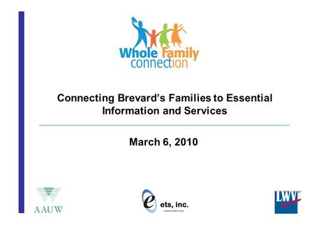 Connecting Brevard's Families to Essential Information and Services March 6, 2010.