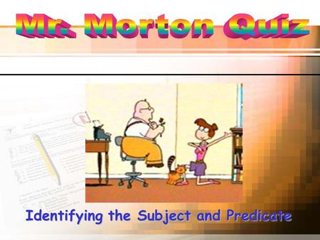 Identifying the Subject and Predicate. WWW.YOUR-SCHOOL-URL.COM Focus Questions: Subject & Predicate What part of speech is always the subject? What part.