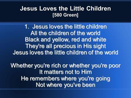 Jesus Loves the Little Children [580 Green] 1. Jesus loves the little children All the children of the world Black and yellow, red and white They're all.