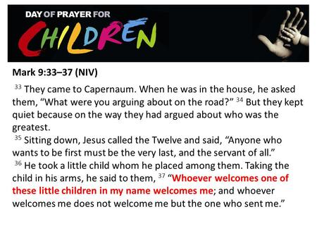 "Mark 9:33–37 (NIV)  33 They came to Capernaum. When he was in the house, he asked them, ""What were you arguing about on the road?"" 34 But they kept quiet."