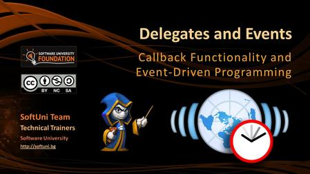 Delegates and Events Callback Functionality and Event-Driven Programming SoftUni Team Technical Trainers Software University