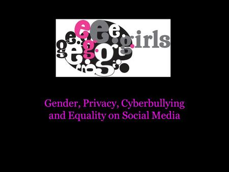 Gender, Privacy, Cyberbullying and Equality on Social Media.