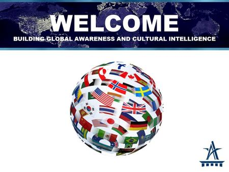  Global awareness  Cultural Intelligence  Linking global awareness and cultural intelligence to leader effectiveness  Skills and tools to build our.