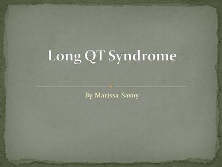 By Marissa Savoy. The Long QT Syndrome is a heart rhythm disorder that is very rare and is usually affects children or young adults. This disorder causes.