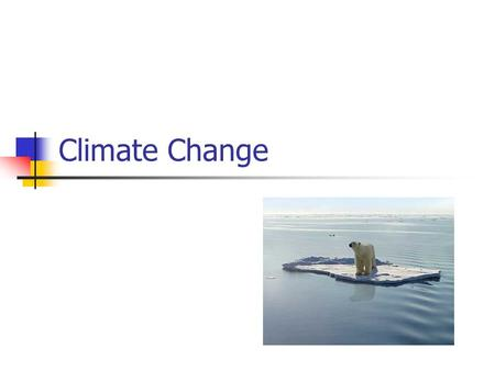 Climate Change. Any long-term significant change in the average weather of a region or the Earth as a whole Includes changes in average temperature, precipitation.