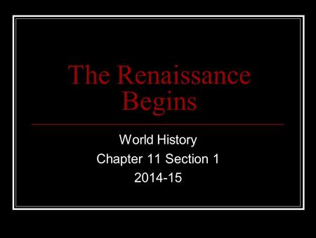 The Renaissance Begins World History Chapter 11 Section 1 2014-15.
