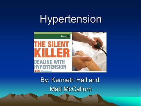 Hypertension By: Kenneth Hall and Matt McCallum Matt McCallum.