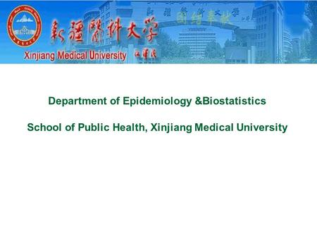 Department of Epidemiology &Biostatistics School of Public Health, Xinjiang Medical University.