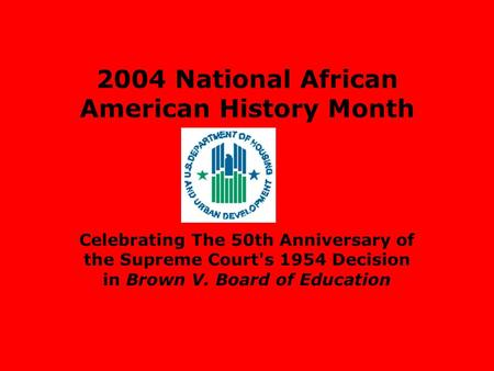 2004 National African American History Month Celebrating The 50th Anniversary of the Supreme Court's 1954 Decision in Brown V. Board of Education.