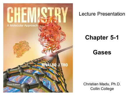 Christian Madu, Ph.D. Collin College Lecture Presentation Chapter 5-1 Gases.