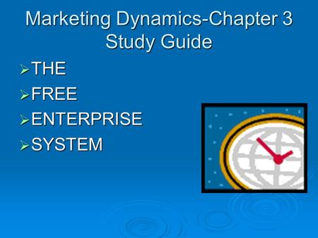 Marketing Dynamics-Chapter 3 Study Guide  THE  FREE  ENTERPRISE  SYSTEM.