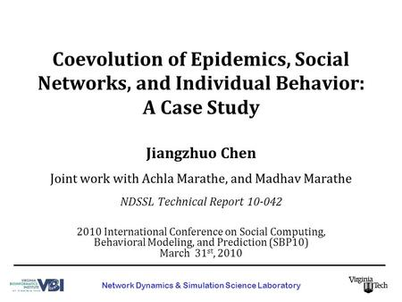 Coevolution of Epidemics, Social Networks, and Individual Behavior: A Case Study Joint work with Achla Marathe, and Madhav Marathe Jiangzhuo Chen Network.