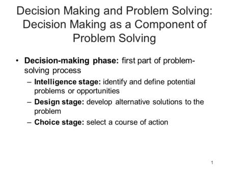 1 Decision Making and Problem Solving: Decision Making as a Component of Problem Solving Decision-making phase: first part of problem- solving process.