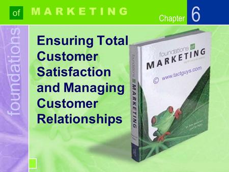 Chapter foundations of Chapter M A R K E T I N G Ensuring Total Customer Satisfaction and Managing Customer Relationships 6.