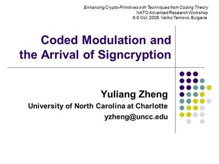 Coded Modulation and the Arrival of Signcryption Yuliang Zheng University of North Carolina at Charlotte Enhancing Crypto-Primitives with.
