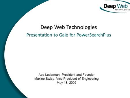 Deep Web Technologies Presentation to Gale for PowerSearchPlus Abe Lederman, President and Founder Maxine Swisa, Vice President of Engineering May 18,