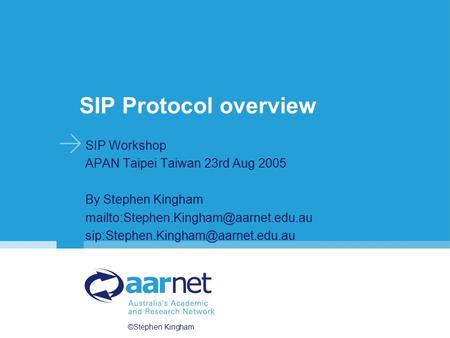 ©Stephen Kingham SIP Protocol overview SIP Workshop APAN Taipei Taiwan 23rd Aug 2005 By Stephen Kingham
