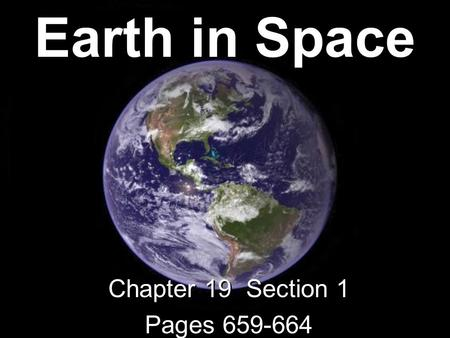 Earth in Space Chapter 19 Section 1 Pages 659-664 Chapter 19 Section 1 Pages 659-664.