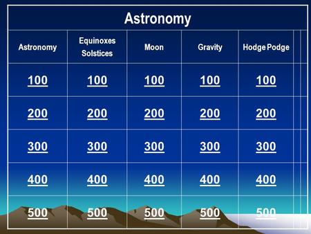 Astronomy Equinoxes Solstices MoonGravityHodge Podge 100 200 300 400 500.