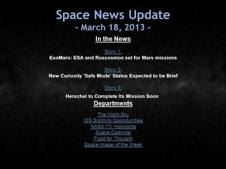 Space News Update - March 18, 2013 - In the News Story 1: Story 1: ExoMars: ESA and Roscosmos set for Mars missions Story 2: Story 2: New Curiosity 'Safe.