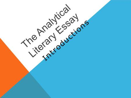The Analytical Literary Essay Introductions. ○ The introduction of an essay (especially a literary essay) consists of the following: ● Broad opening statement.