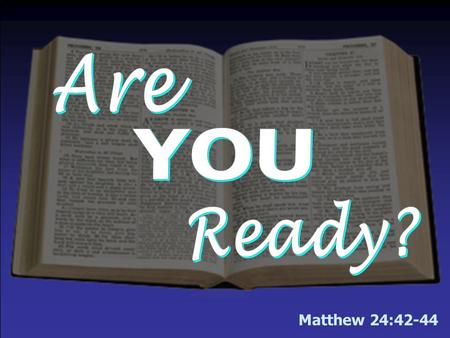 "Matthew 24:42-44. 1. YOU will see Him & hear Him! –""Come in like manner as you saw Him"" – Acts 1:11 –""Behold…every eye will see Him"" – Rev. 1:7 –""When."