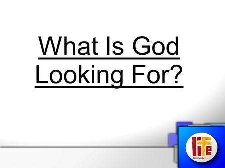 "What Is God Looking For?. 2 Chronicles 16:9 ""The eyes of the Lord search back and forth across the whole earth, looking for people whose hearts are perfect."