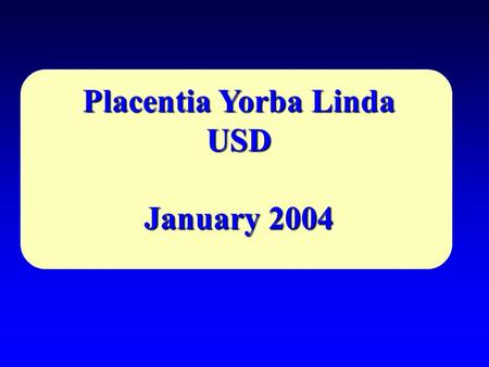 Placentia Yorba Linda USD January 2004. Hebrew proverb Do not confine your children to your own learning, for they were born in another time.