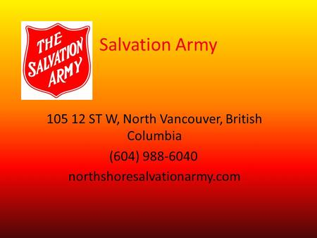 Salvation Army 105 12 ST W, North Vancouver, British Columbia (604) 988-6040 ‎ northshoresalvationarmy.com.