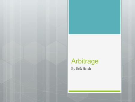 Arbitrage By Erik Hatch. Arbitrage  any bond issued to be used directly or indirectly  to acquire higher yielding investments, or  to replace funds.