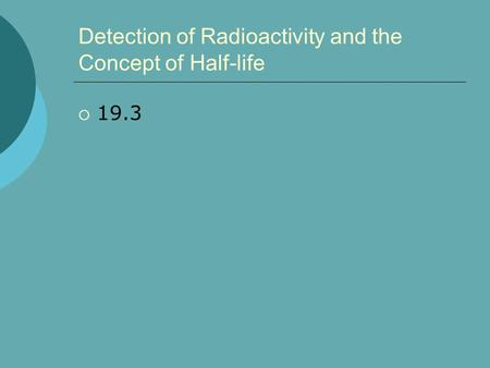 Detection of Radioactivity and the Concept of Half-life  19.3.