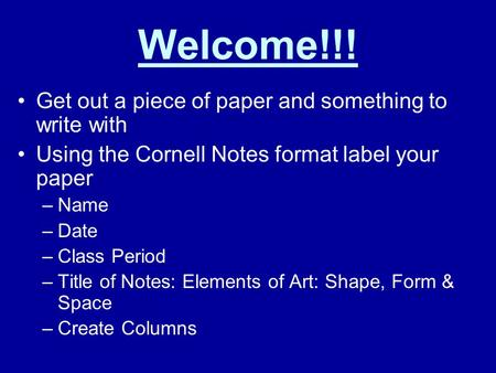 Welcome!!! Get out a piece of paper and something to write with Using the Cornell Notes format label your paper –Name –Date –Class Period –Title of Notes: