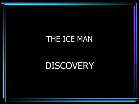 THE ICE MAN DISCOVERY. FINDING THE ICEMAN THURSDAY 19 TH September, 1991. Erika and Simon Helmut were holidaying in the Italian Alps. They were on an.