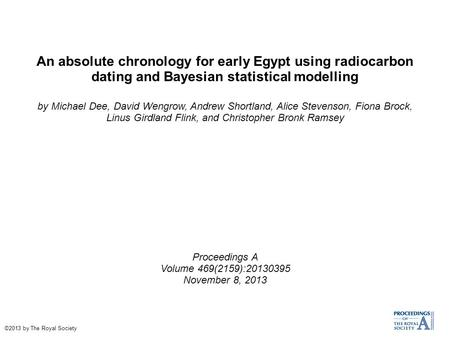 An absolute chronology for early Egypt using radiocarbon dating and Bayesian statistical modelling by Michael Dee, David Wengrow, Andrew Shortland, Alice.