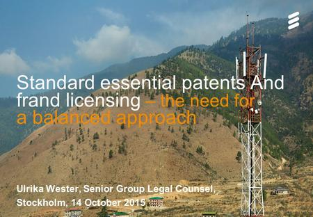 Slide title 70 pt CAPITALS Slide subtitle minimum 30 pt Standard essential patents And frand licensing – the need for a balanced approach Ulrika Wester,