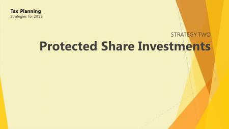 STRATEGY TWO Protected Share Investments Tax Planning Strategies for 2015.