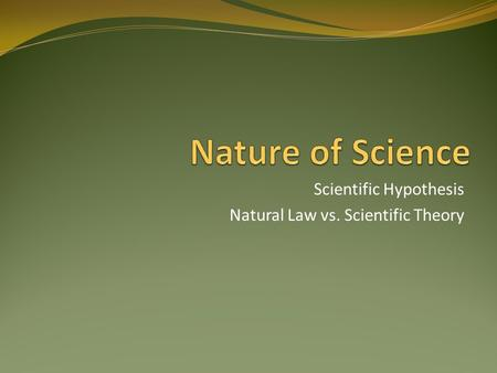 Scientific Hypothesis Natural Law vs. Scientific Theory.
