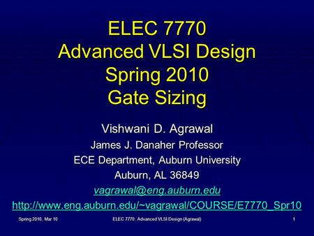 Spring 2010, Mar 10ELEC 7770: Advanced VLSI Design (Agrawal)1 ELEC 7770 Advanced VLSI Design Spring 2010 Gate Sizing Vishwani D. Agrawal James J. Danaher.